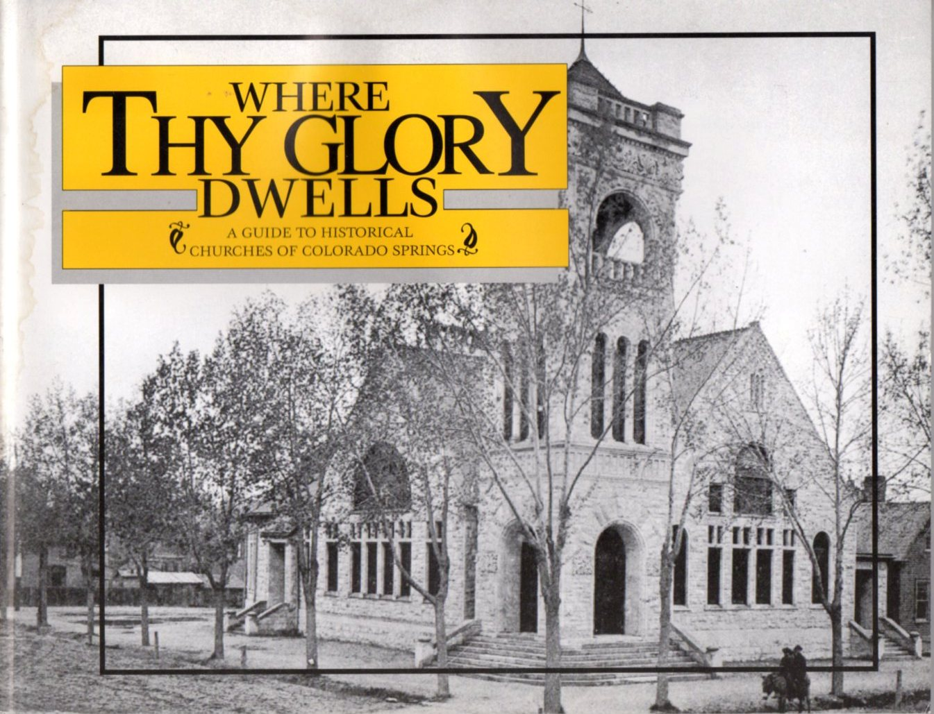 Image for Where Thy Glory Dwells, A Guide to Historical Churches of Colorado Springs