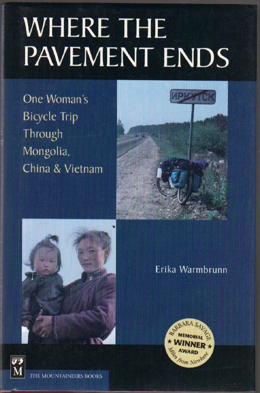 Image for Where the Pavement Ends: One Woman's Bicycle Trip Through Mongolia, China & Vietnam