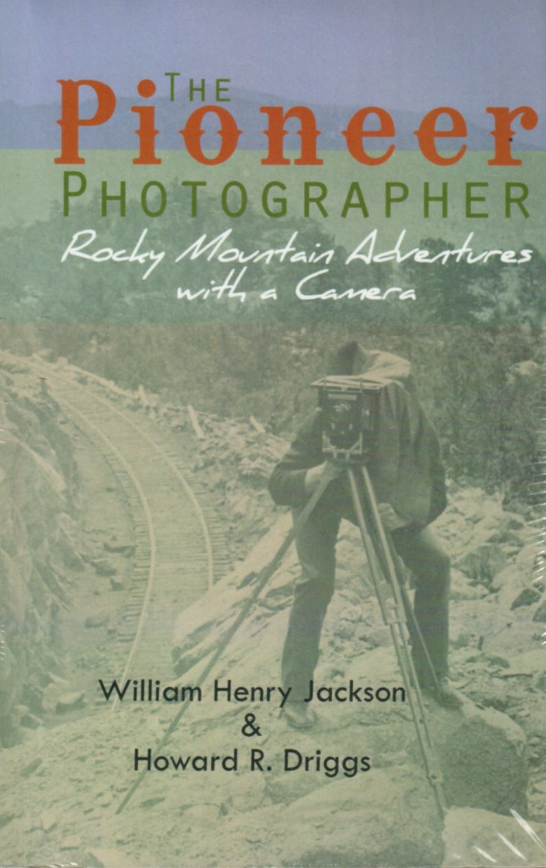 Image for The Pioneer Photographer: Rocky Mountain Adventures With A Camera