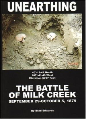 Image for Unearthing: The Battle of Milk Creek September 29 - October 5, 1879
