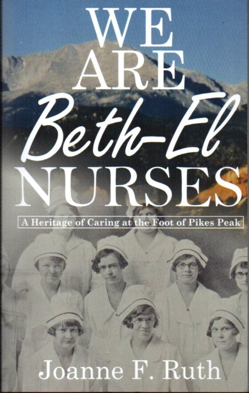 Image for We Are Beth-El Nurses: A Heritage of Caring at the Foot of Pikes Peak