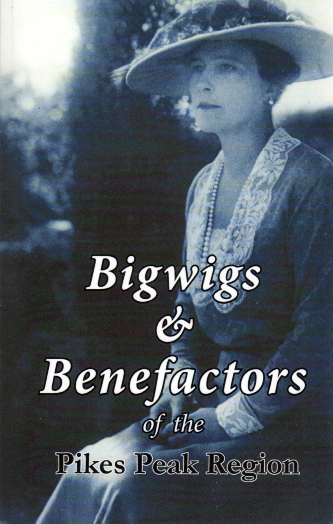 Image for Bigwigs & Benefactors of the Pikes Peak Region