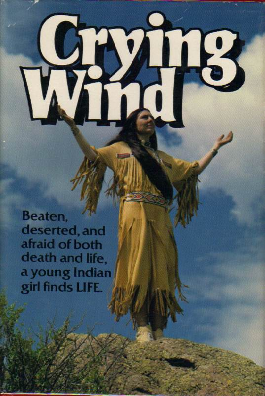 Image for Crying Wind: Beaten, Deserted, and Afraid of Both Death and Life, a Young Indian Girl Finds Life
