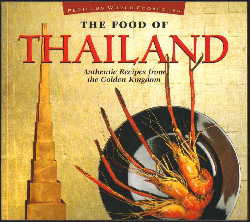 Image for The Food of Thailand; Authentic Recipes from the Golden Kingdom