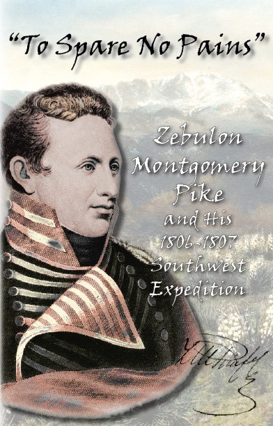 "Image for ""To Spare No Pains"" Zebulon Montgomery Pike and His 1806-1807 Southwest Expedition: A Bicentennial Commemoration"