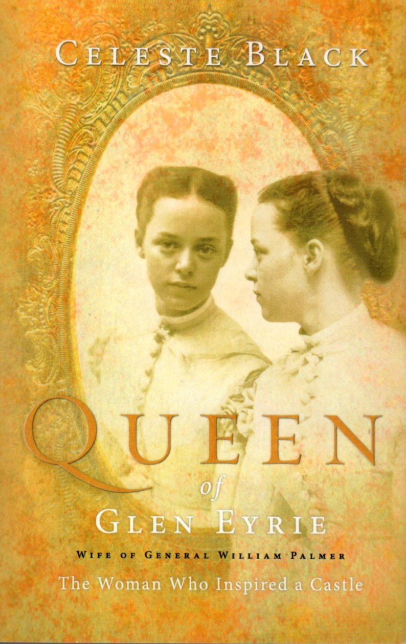 Image for Queen of Glen Eyrie: Wife of General William Palmer, The Woman Who Inspired A Castle