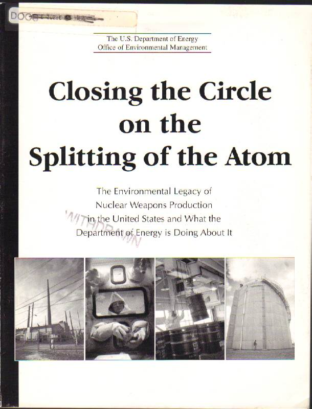 Image for Closing the Circle on the Splitting of the Atom: The Environmental Legacy of Nuclear weapons Production in the United States and What the Department of Energy is Doing about it
