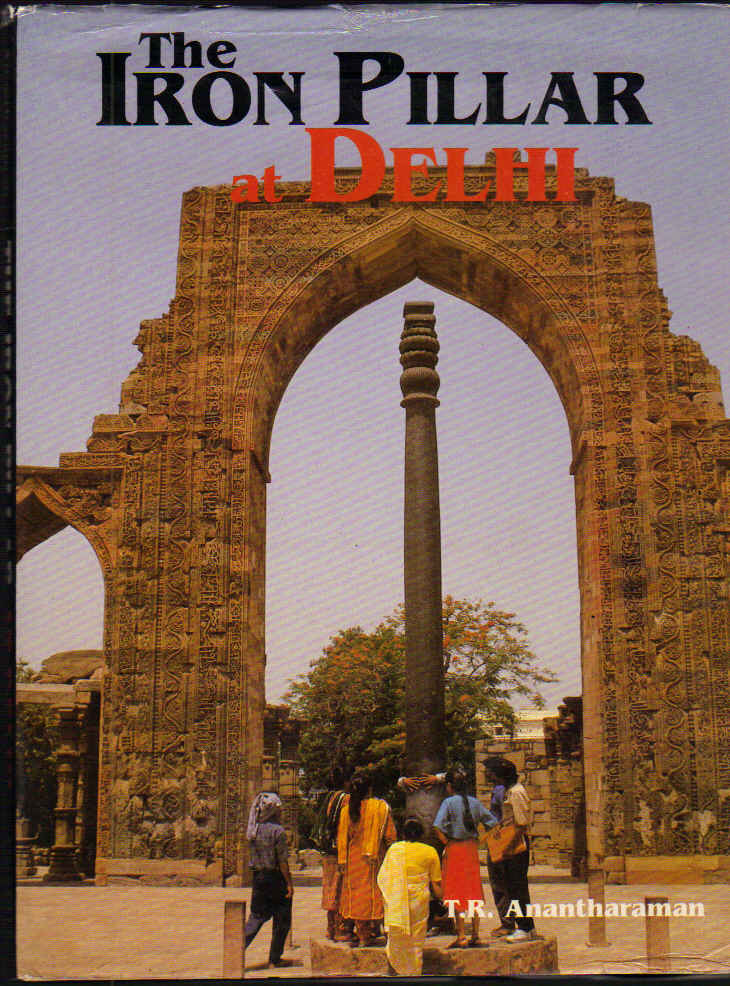 Image for The Iron Pillar at Delhi; Birla Academy Monographs on Teh Cultural, Scientific and Technological Heritage of India (No.1)